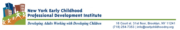 NYC Early Childhood Professional Development Institute: Developing Adults Working with Developing Children